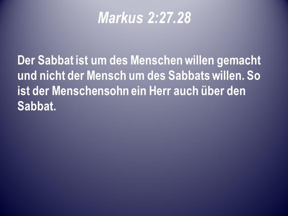 Markus 2:27.28 Der Sabbat ist um des Menschen willen gemacht und nicht der Mensch um des Sabbats willen.