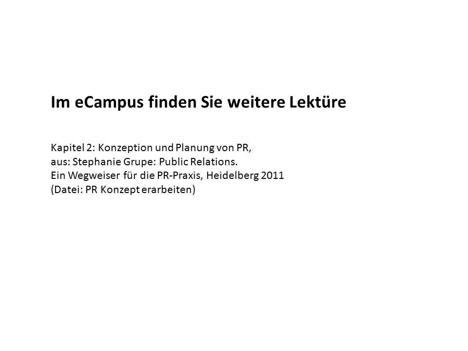 Im eCampus finden Sie weitere Lektüre Kapitel 2: Konzeption und Planung von PR, aus: Stephanie Grupe: Public Relations. Ein Wegweiser für die PR-Praxi