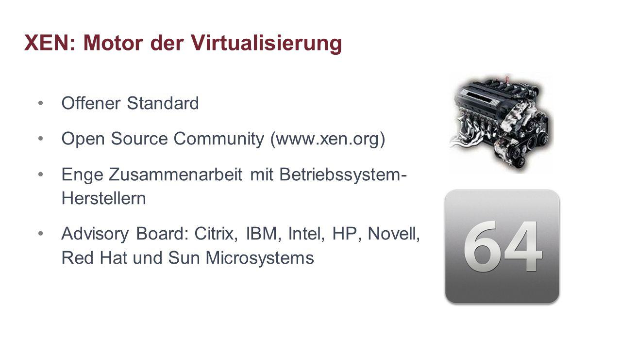 XEN: Motor der Virtualisierung Offener Standard Open Source Community (www.xen.org) Enge Zusammenarbeit mit Betriebssystem- Herstellern Advisory Board