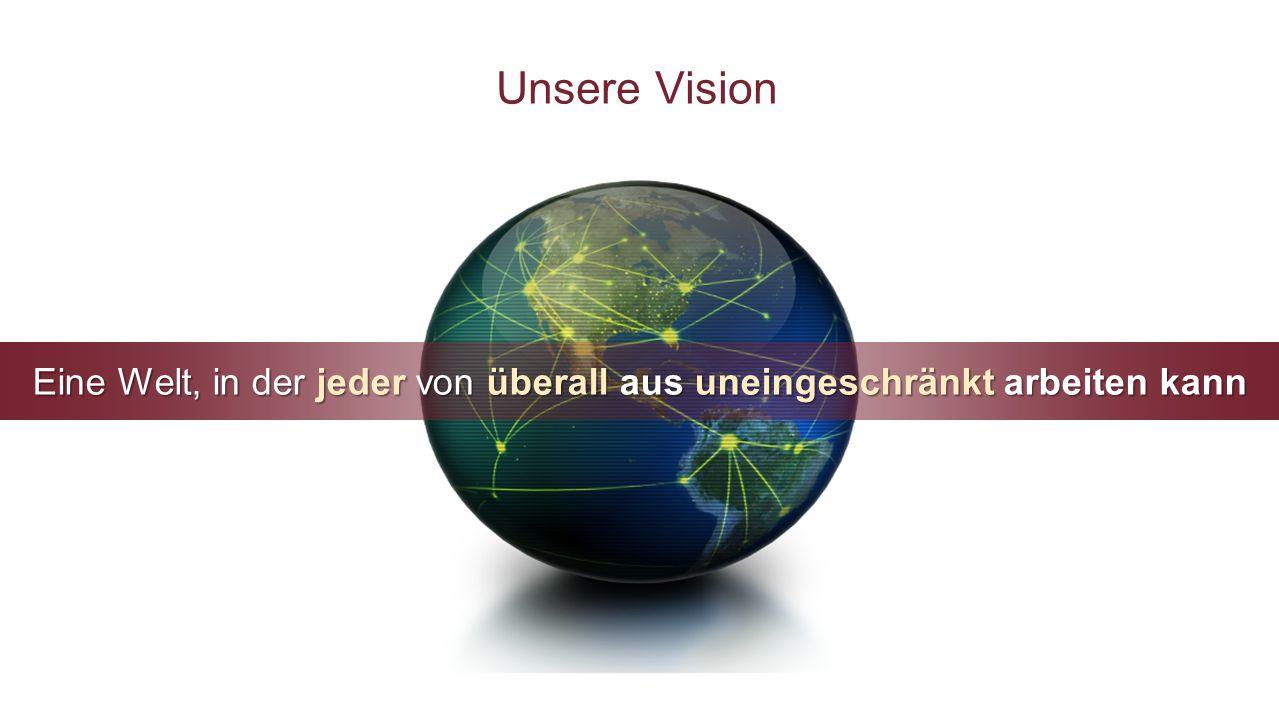 Eine Welt, in der jeder von überall aus uneingeschränkt arbeiten kann Unsere Vision