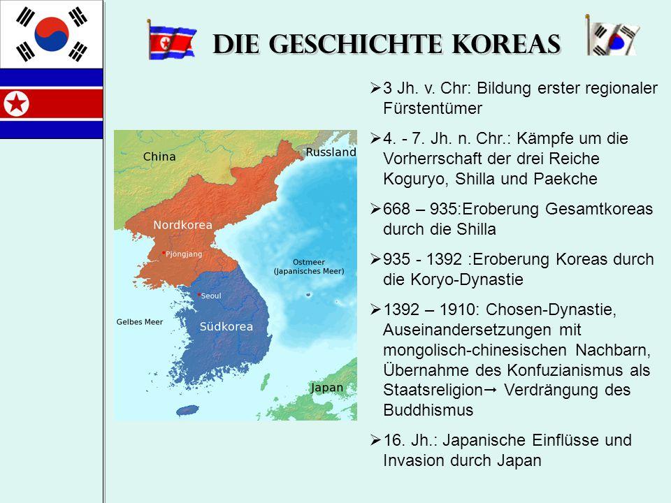 Die Geschichte Koreas  3 Jh. v. Chr: Bildung erster regionaler Fürstentümer  4. - 7. Jh. n. Chr.: Kämpfe um die Vorherrschaft der drei Reiche Kogury