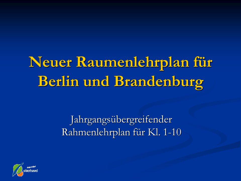 Neuer Raumenlehrplan für Berlin und Brandenburg Jahrgangsübergreifender Rahmenlehrplan für Kl. 1-10