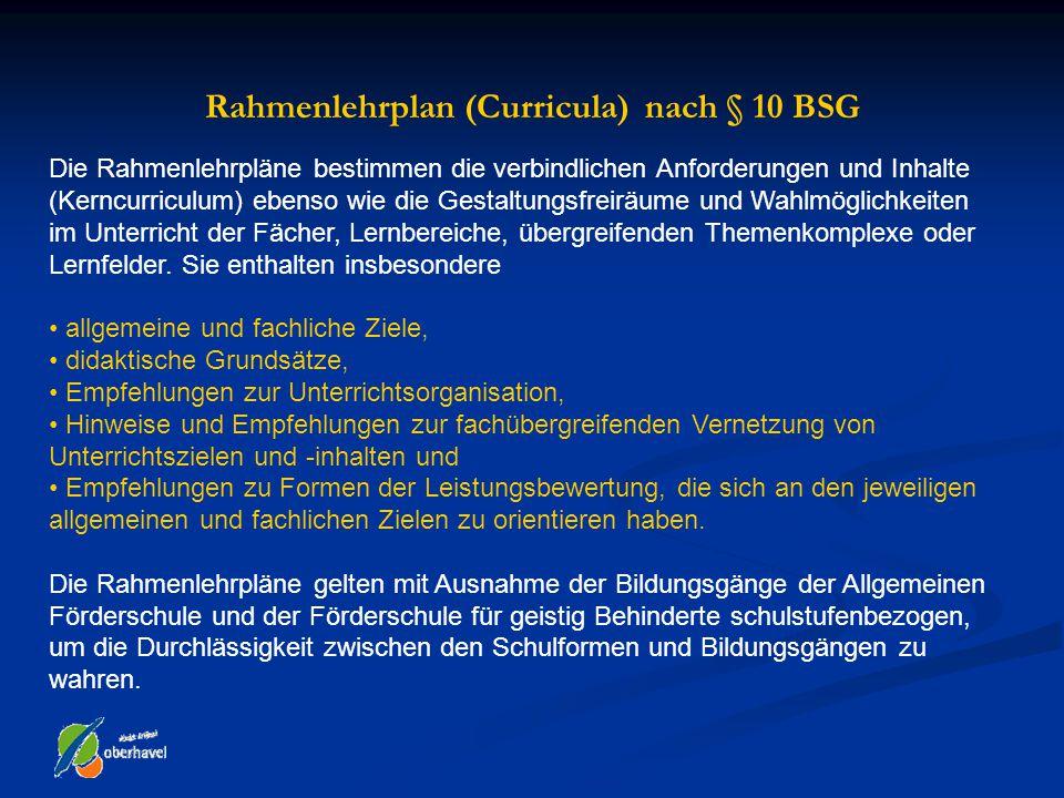 Rahmenlehrplan (Curricula) nach § 10 BSG Die Rahmenlehrpläne bestimmen die verbindlichen Anforderungen und Inhalte (Kerncurriculum) ebenso wie die Ges
