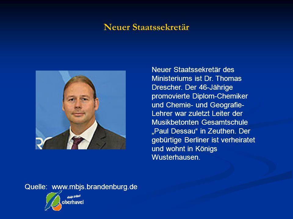 Neuer Staatssekretär Quelle: www.mbjs.brandenburg.de Neuer Staatssekretär des Ministeriums ist Dr. Thomas Drescher. Der 46-Jährige promovierte Diplom-