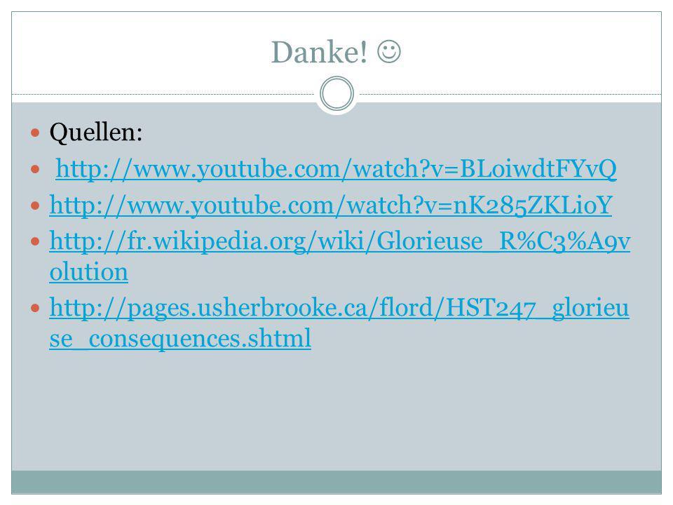 Danke! Quellen: http://www.youtube.com/watch?v=BLoiwdtFYvQ http://www.youtube.com/watch?v=nK285ZKLioY http://fr.wikipedia.org/wiki/Glorieuse_R%C3%A9v