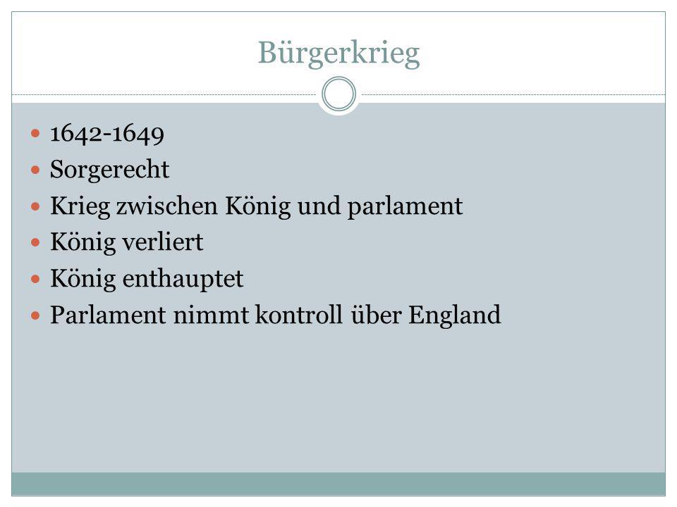 Bürgerkrieg 1642-1649 Sorgerecht Krieg zwischen König und parlament König verliert König enthauptet Parlament nimmt kontroll über England