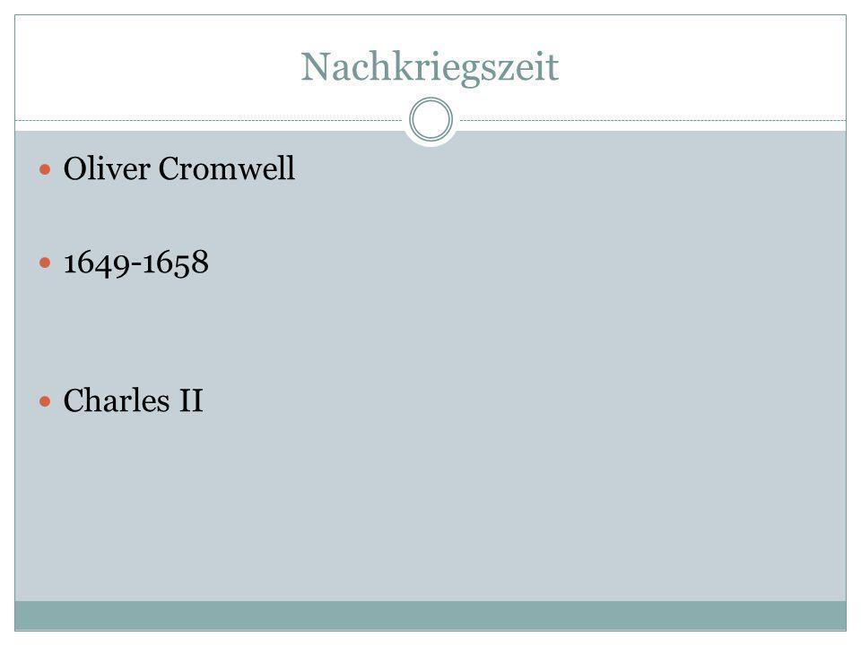 Nachkriegszeit Oliver Cromwell 1649-1658 Charles II