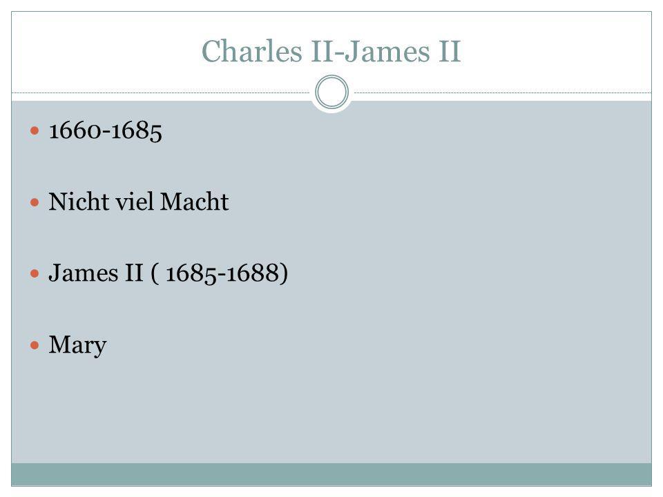 Charles II-James II 1660-1685 Nicht viel Macht James II ( 1685-1688) Mary