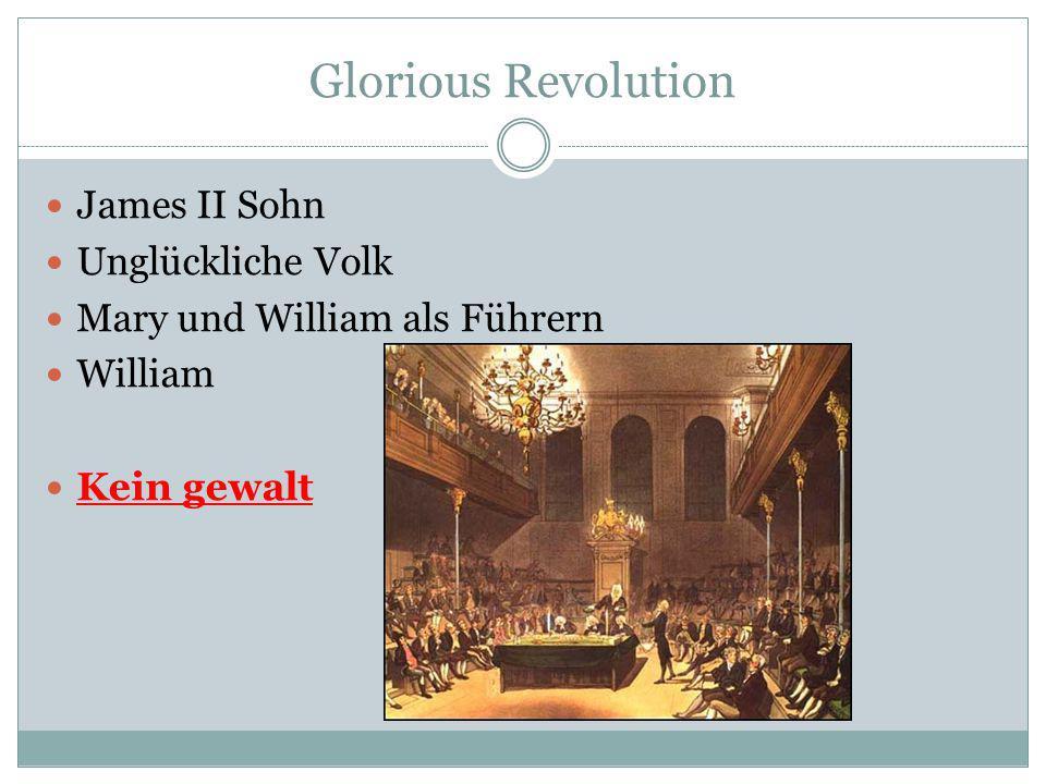 Nach die Revolution Konstitutionelle Monarchie English Bill of Rights(EBoR) Parlament-Königheit Kein Absolutismus mehr