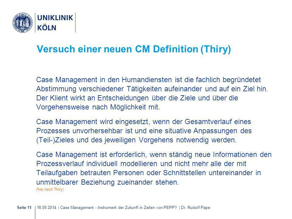 18.09.2014 | Case Management - Instrument der Zukunft in Zeiten von PEPP? | Dr. Rudolf PapeSeite 11 Versuch einer neuen CM Definition (Thiry) Case Man