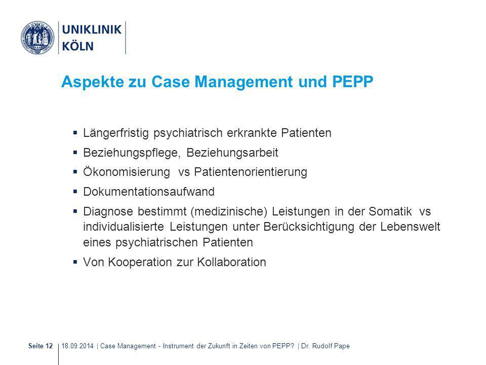 18.09.2014 | Case Management - Instrument der Zukunft in Zeiten von PEPP? | Dr. Rudolf PapeSeite 12 Aspekte zu Case Management und PEPP  Längerfristi