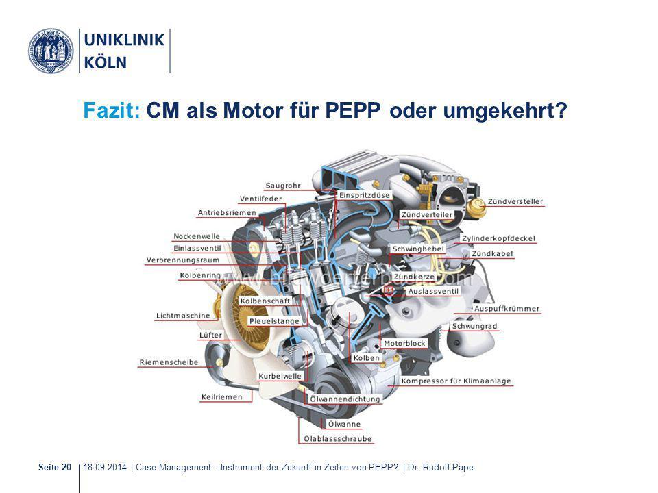 18.09.2014 | Case Management - Instrument der Zukunft in Zeiten von PEPP? | Dr. Rudolf PapeSeite 20 Fazit: CM als Motor für PEPP oder umgekehrt?
