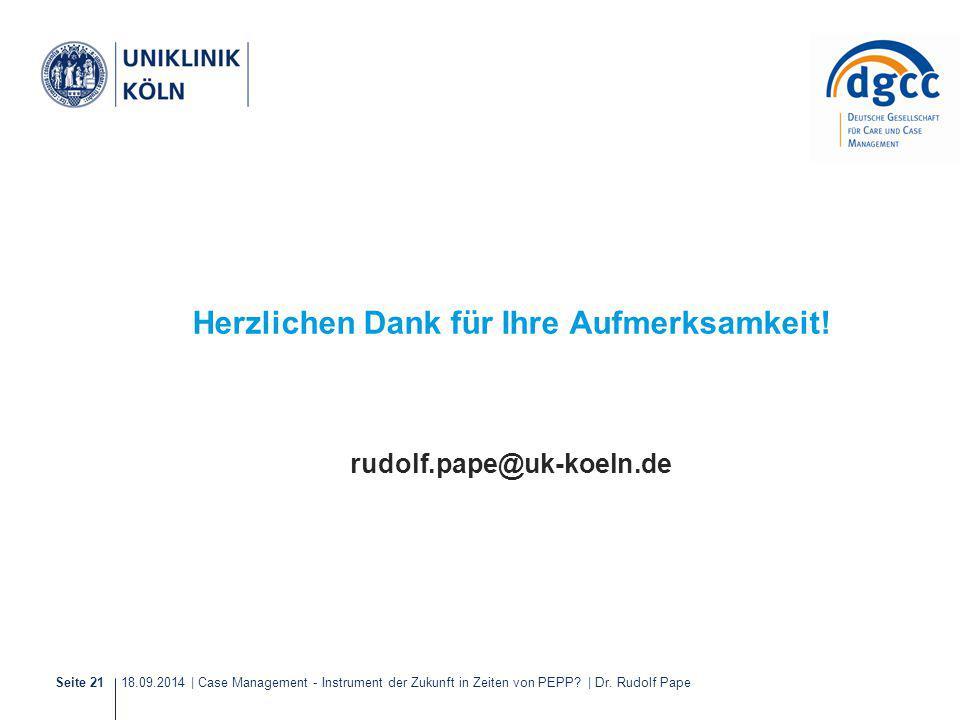 18.09.2014 | Case Management - Instrument der Zukunft in Zeiten von PEPP? | Dr. Rudolf PapeSeite 21 Herzlichen Dank für Ihre Aufmerksamkeit! rudolf.pa