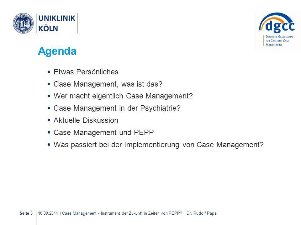 18.09.2014 | Case Management - Instrument der Zukunft in Zeiten von PEPP? | Dr. Rudolf PapeSeite 3 Agenda  Etwas Persönliches  Case Management, was