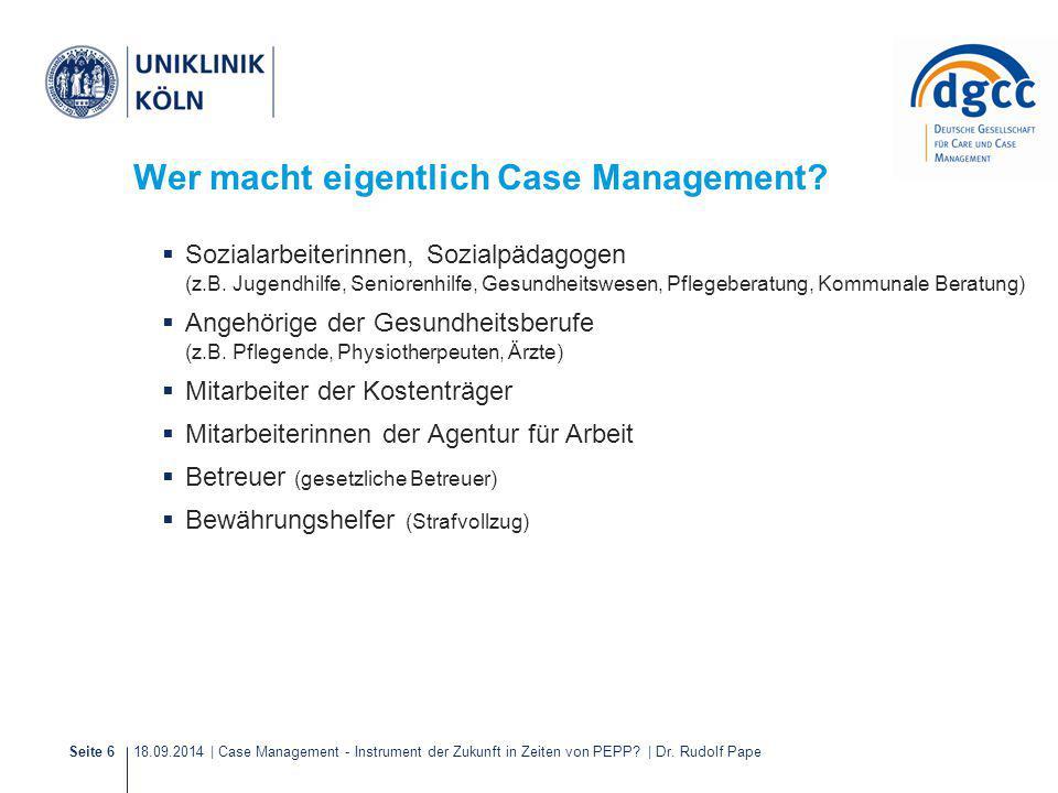 18.09.2014 | Case Management - Instrument der Zukunft in Zeiten von PEPP? | Dr. Rudolf PapeSeite 6 Wer macht eigentlich Case Management?  Sozialarbei