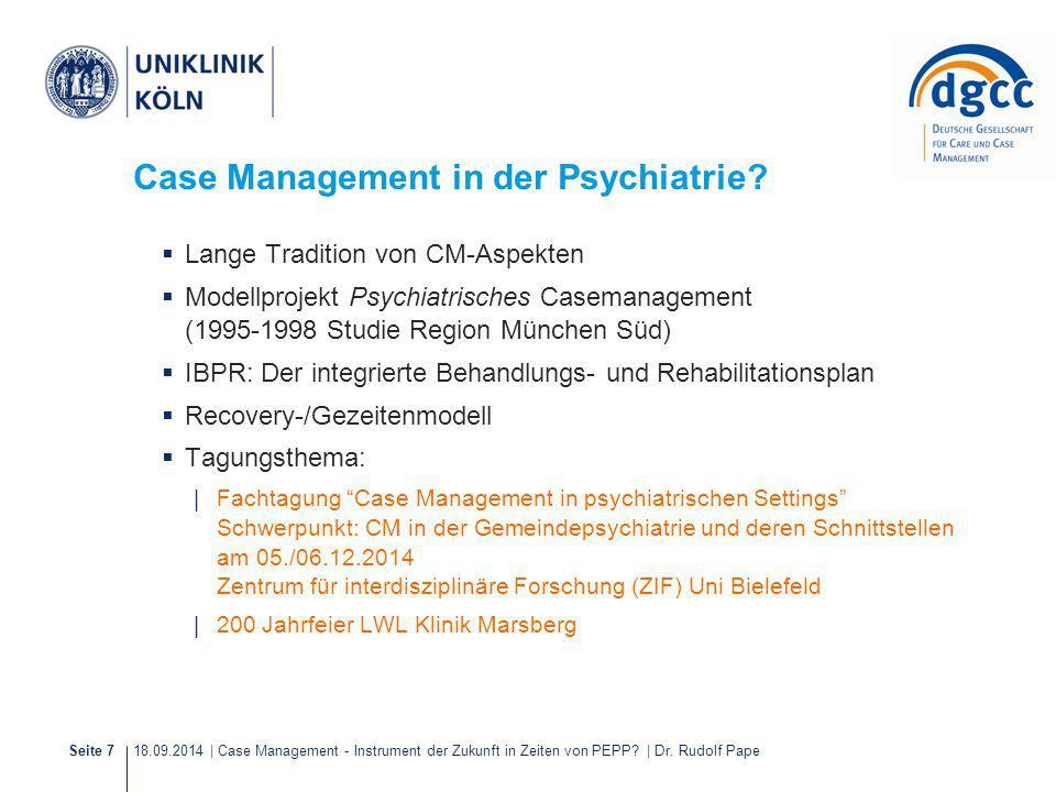18.09.2014 | Case Management - Instrument der Zukunft in Zeiten von PEPP? | Dr. Rudolf PapeSeite 7 Case Management in der Psychiatrie?  Lange Traditi
