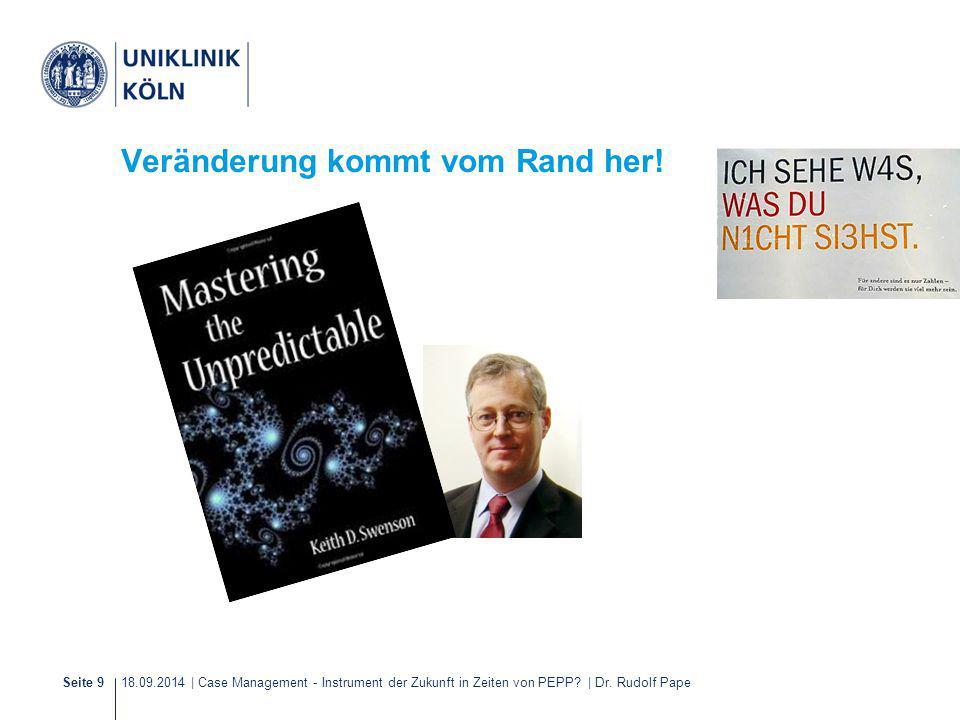18.09.2014 | Case Management - Instrument der Zukunft in Zeiten von PEPP? | Dr. Rudolf PapeSeite 9 Veränderung kommt vom Rand her!