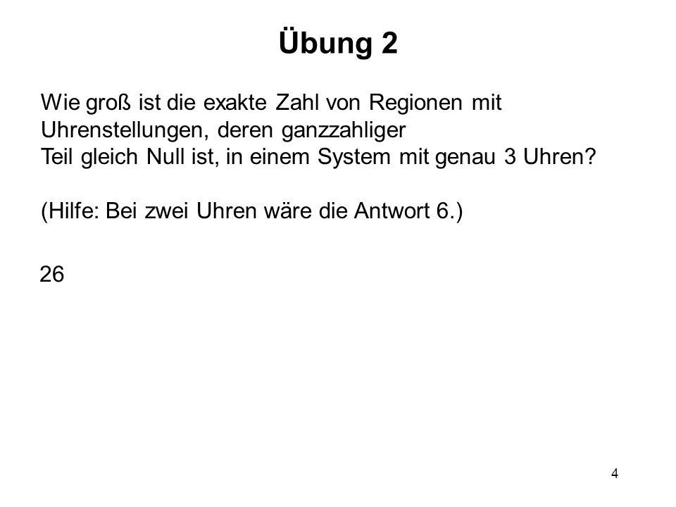 4 Übung 2 Wie groß ist die exakte Zahl von Regionen mit Uhrenstellungen, deren ganzzahliger Teil gleich Null ist, in einem System mit genau 3 Uhren.
