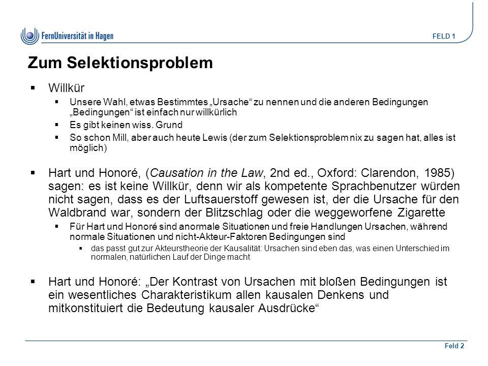 """FELD 1 Feld 2 Zum Selektionsproblem  Willkür  Unsere Wahl, etwas Bestimmtes """"Ursache"""" zu nennen und die anderen Bedingungen """"Bedingungen"""" ist einfac"""