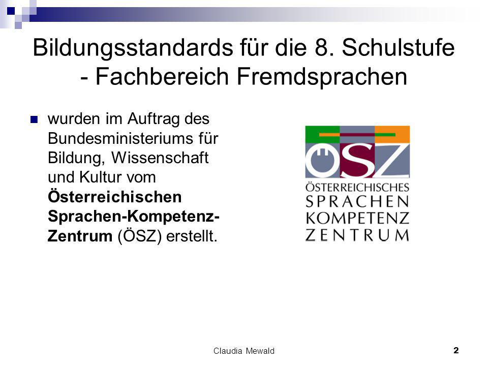 Claudia Mewald23 FS-Standards sind Instrumente der summativen Fremdevaluation FS-Standards sind ein Instrument der summativen Bewertung von Leistungen: sie können die Ergebnisse von Lernprozessen an deren Ende messen.
