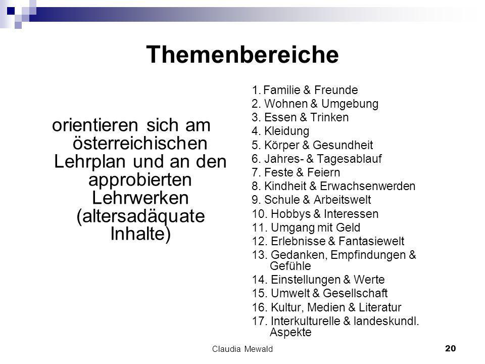 Claudia Mewald20 Themenbereiche orientieren sich am österreichischen Lehrplan und an den approbierten Lehrwerken (altersadäquate Inhalte) 1.