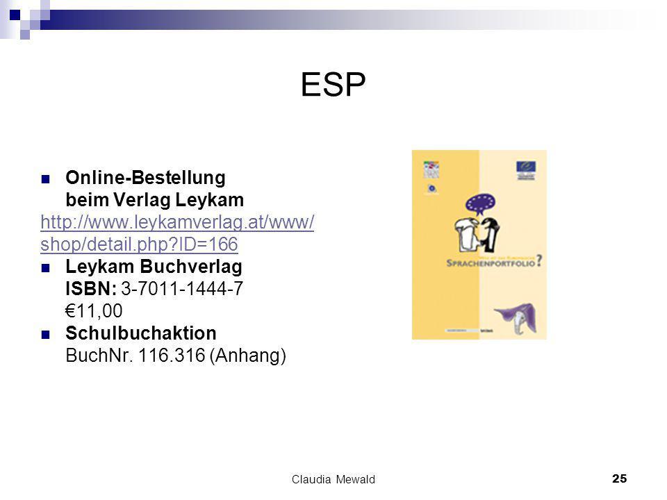 Claudia Mewald25 ESP Online-Bestellung beim Verlag Leykam http://www.leykamverlag.at/www/ shop/detail.php ID=166 Leykam Buchverlag ISBN: 3-7011-1444-7 €11,00 Schulbuchaktion BuchNr.