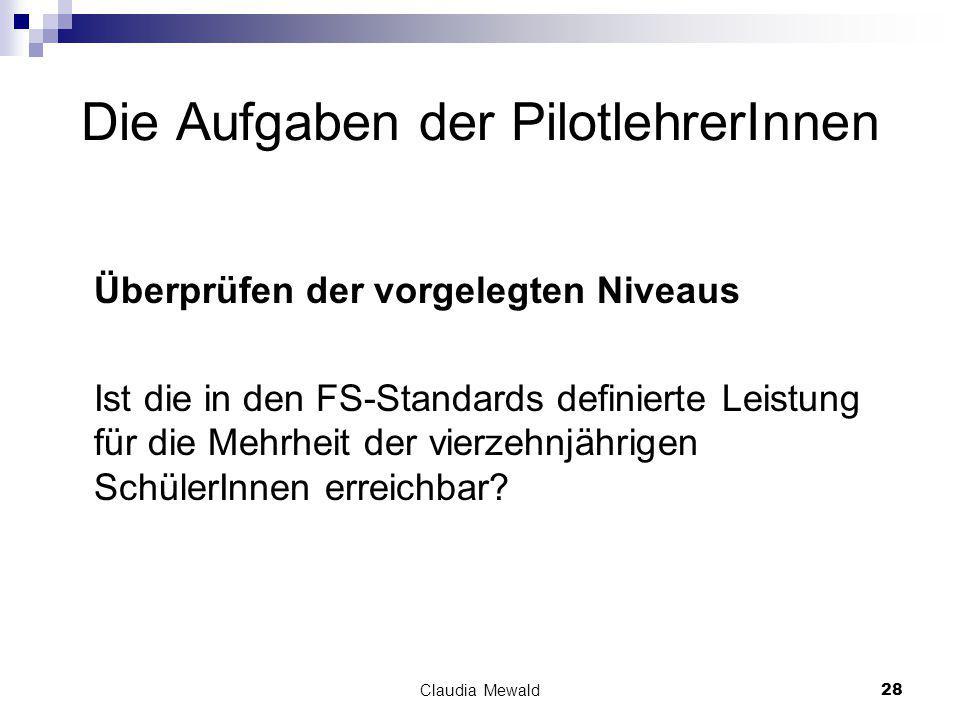 Claudia Mewald28 Die Aufgaben der PilotlehrerInnen Überprüfen der vorgelegten Niveaus Ist die in den FS-Standards definierte Leistung für die Mehrheit der vierzehnjährigen SchülerInnen erreichbar