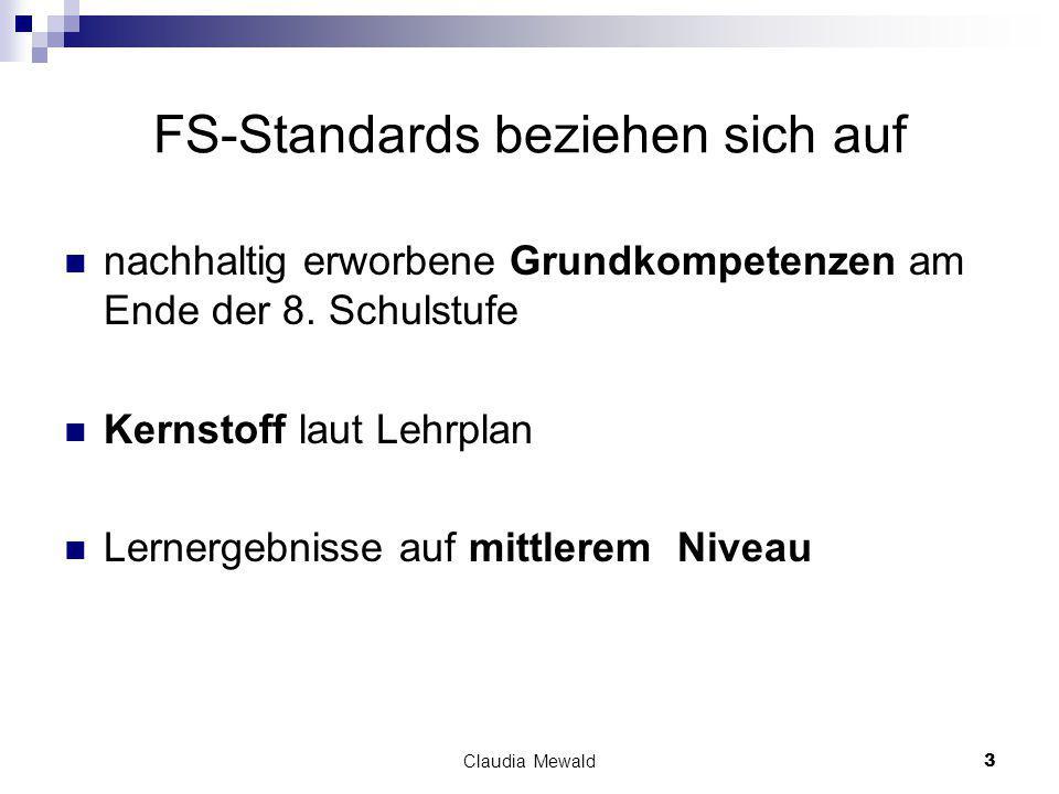 Claudia Mewald3 FS-Standards beziehen sich auf nachhaltig erworbene Grundkompetenzen am Ende der 8.