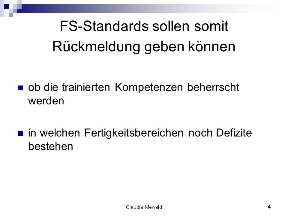 Claudia Mewald4 FS-Standards sollen somit Rückmeldung geben können ob die trainierten Kompetenzen beherrscht werden in welchen Fertigkeitsbereichen noch Defizite bestehen