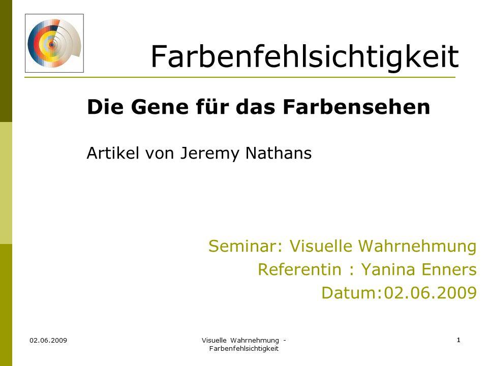Visuelle Wahrnehmung - Farbenfehlsichtigkeit 1 02.06.2009 1 Farbenfehlsichtigkeit Seminar: Visuelle Wahrnehmung Referentin : Yanina Enners Datum:02.06