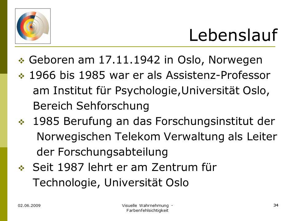 Visuelle Wahrnehmung - Farbenfehlsichtigkeit 34 Lebenslauf  Geboren am 17.11.1942 in Oslo, Norwegen  1966 bis 1985 war er als Assistenz-Professor am