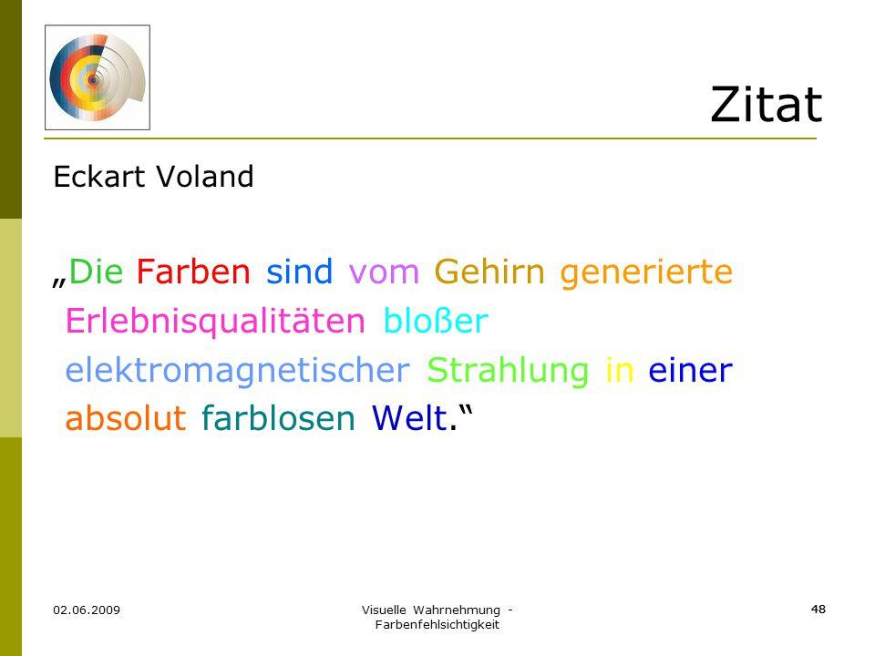 """Visuelle Wahrnehmung - Farbenfehlsichtigkeit 48 Zitat Eckart Voland """"Die Farben sind vom Gehirn generierte Erlebnisqualitäten bloßer elektromagnetisch"""