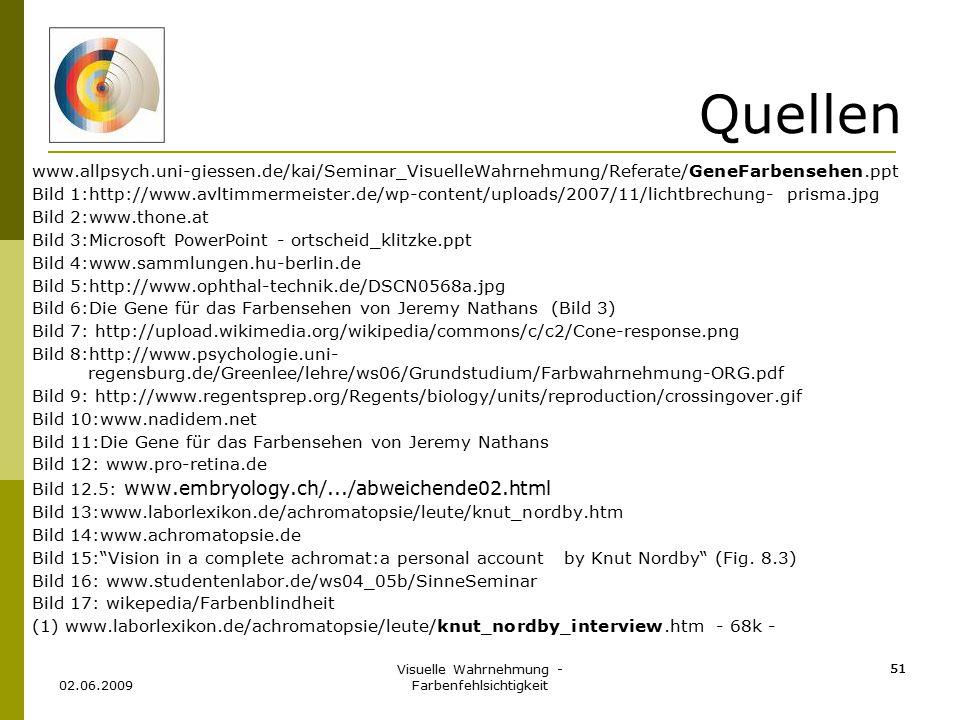 Visuelle Wahrnehmung - Farbenfehlsichtigkeit 51 02.06.2009 51 Quellen www.allpsych.uni-giessen.de/kai/Seminar_VisuelleWahrnehmung/Referate/GeneFarbens