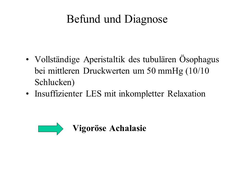 Befund und Diagnose Vollständige Aperistaltik des tubulären Ösophagus bei mittleren Druckwerten um 50 mmHg (10/10 Schlucken) Insuffizienter LES mit in