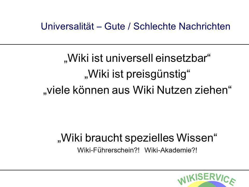 """Universalität – Gute / Schlechte Nachrichten """"Wiki ist universell einsetzbar"""" """"Wiki ist preisgünstig"""" """"viele können aus Wiki Nutzen ziehen"""" """"Wiki brau"""