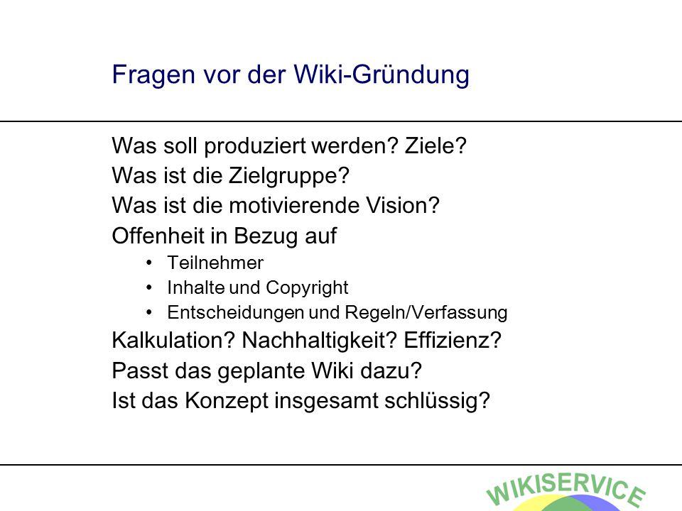 Fragen vor der Wiki-Gründung Was soll produziert werden? Ziele? Was ist die Zielgruppe? Was ist die motivierende Vision? Offenheit in Bezug auf Teilne