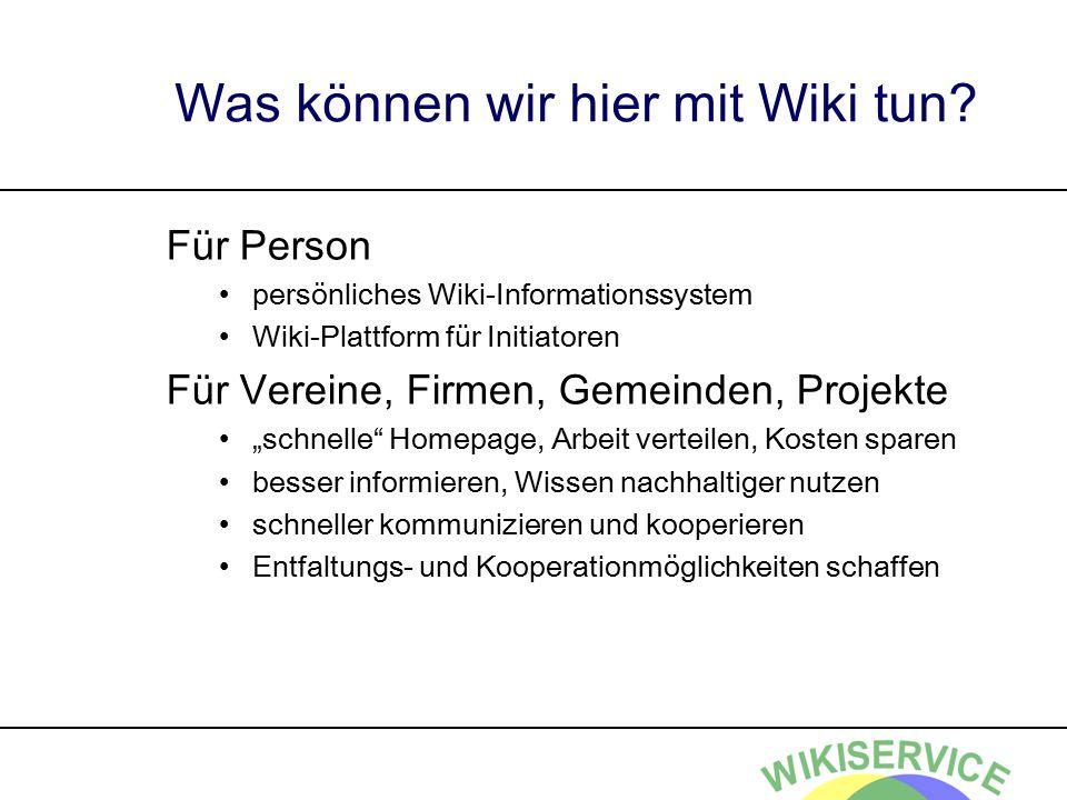 Was können wir hier mit Wiki tun? Für Person persönliches Wiki-Informationssystem Wiki-Plattform für Initiatoren Für Vereine, Firmen, Gemeinden, Proje