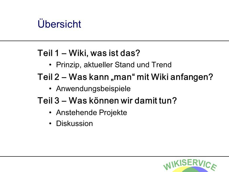 """Übersicht Teil 1 – Wiki, was ist das? Prinzip, aktueller Stand und Trend Teil 2 – Was kann """"man"""" mit Wiki anfangen? Anwendungsbeispiele Teil 3 – Was k"""