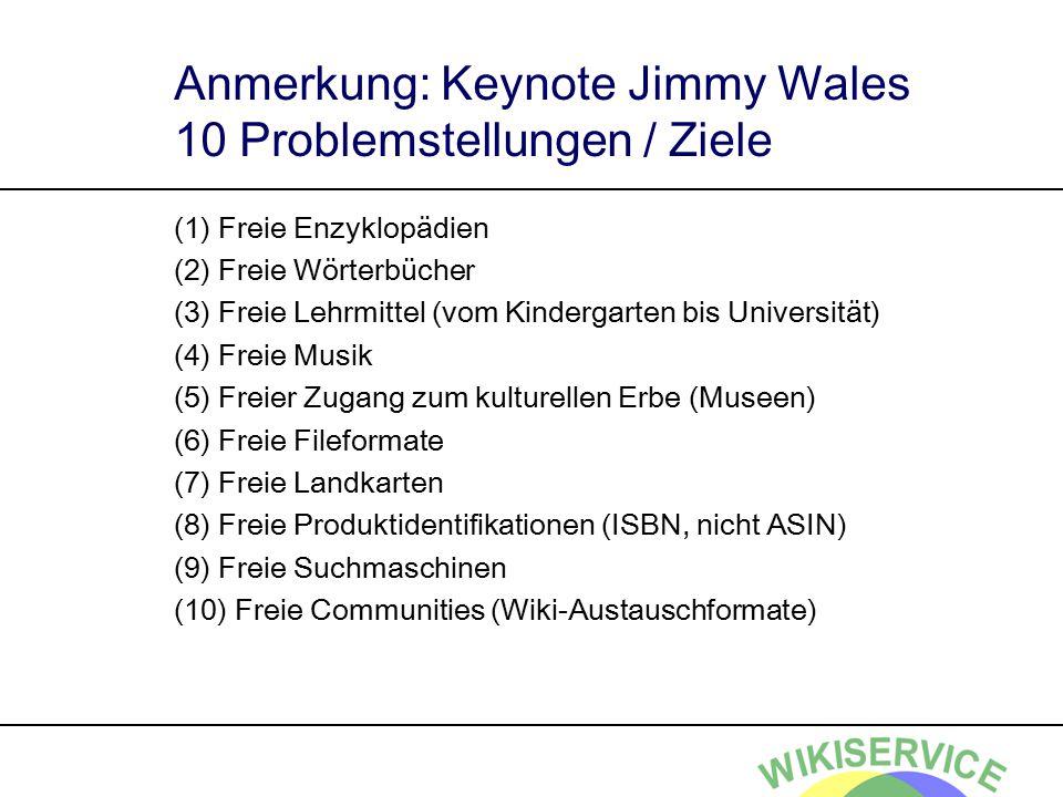Anmerkung: Keynote Jimmy Wales 10 Problemstellungen / Ziele (1) Freie Enzyklopädien (2) Freie Wörterbücher (3) Freie Lehrmittel (vom Kindergarten bis