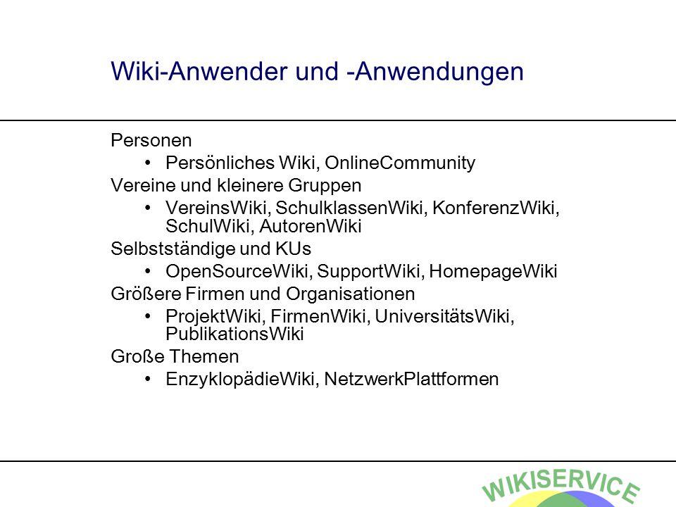 Wiki-Anwender und -Anwendungen Personen Persönliches Wiki, OnlineCommunity Vereine und kleinere Gruppen VereinsWiki, SchulklassenWiki, KonferenzWiki,