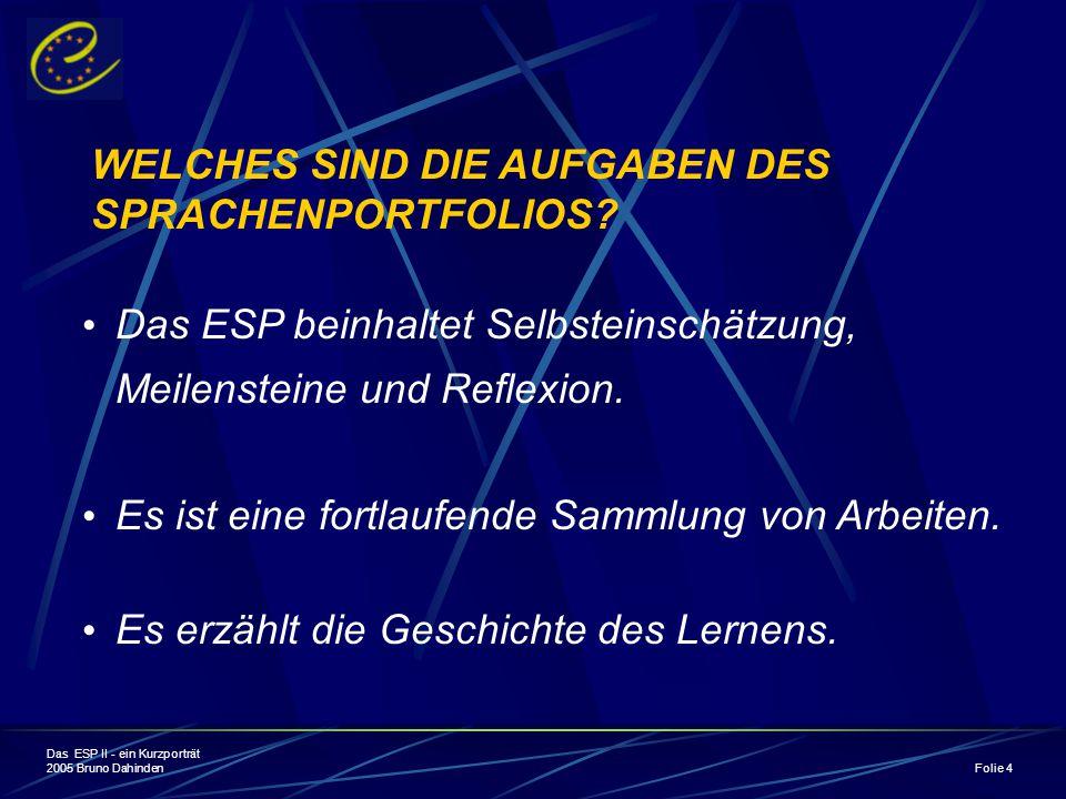 Das ESP II - ein Kurzporträt 2005 Bruno Dahinden Folie 4 WELCHES SIND DIE AUFGABEN DES SPRACHENPORTFOLIOS.