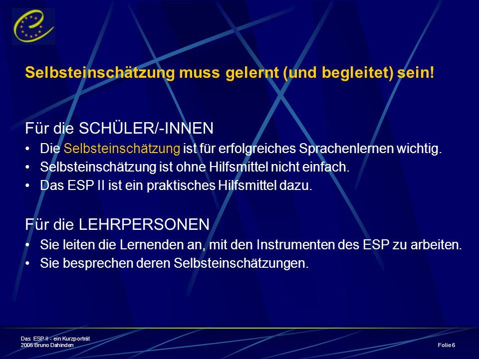 Das ESP II - ein Kurzporträt 2005 Bruno Dahinden Folie 6 Selbsteinschätzung muss gelernt (und begleitet) sein.