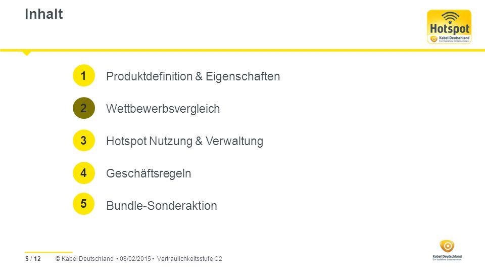 © Kabel Deutschland 08/02/2015 Vertraulichkeitsstufe C2 Inhalt Produktdefinition & Eigenschaften Wettbewerbsvergleich Hotspot Nutzung & Verwaltung Geschäftsregeln Bundle-Sonderaktion 1 2 3 4 S / 12 5