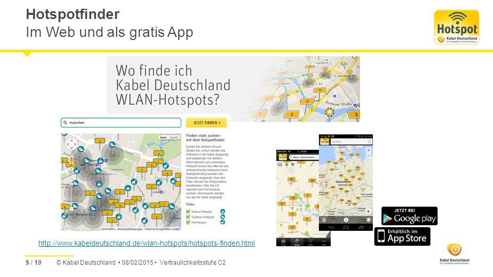 © Kabel Deutschland 08/02/2015 Vertraulichkeitsstufe C2 Hotspotfinder Im Web und als gratis App S / 19 http://www.kabeldeutschland.de/wlan-hotspots/hotspots-finden.html