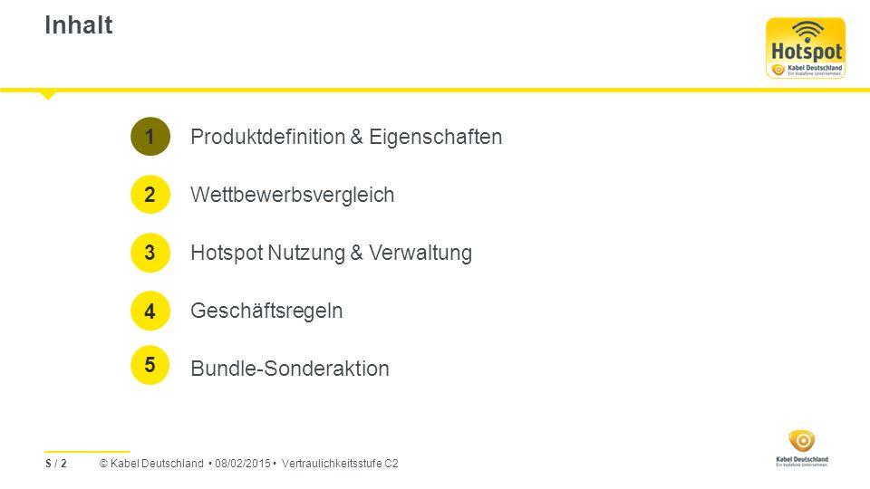 © Kabel Deutschland 08/02/2015 Vertraulichkeitsstufe C2 Inhalt Produktdefinition & Eigenschaften Wettbewerbsvergleich Hotspot Nutzung & Verwaltung Geschäftsregeln Bundle-Sonderaktion 1 2 3 4 S / 2 5