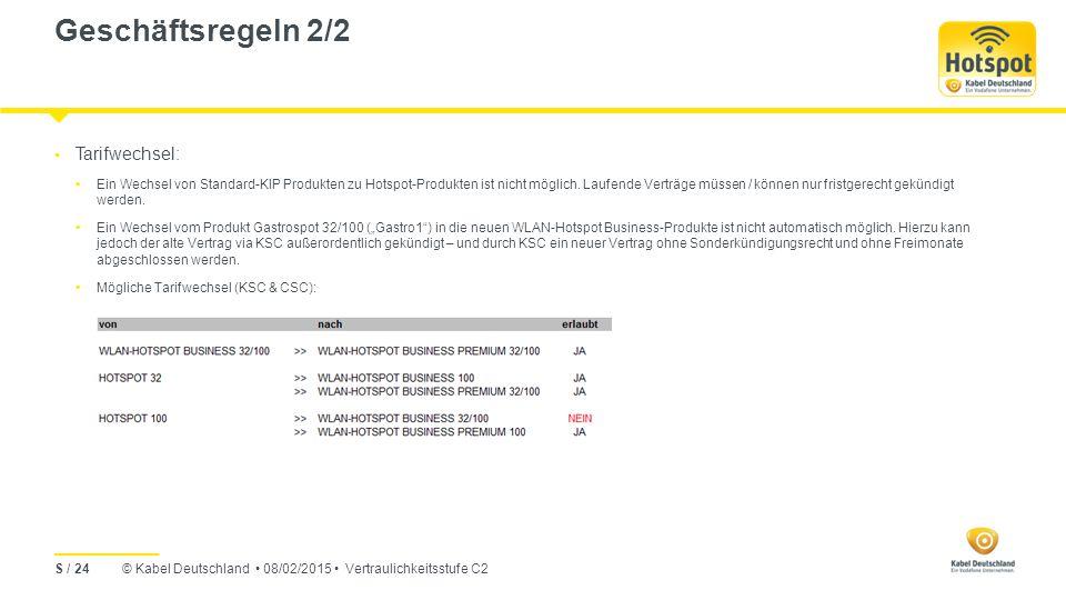 © Kabel Deutschland 08/02/2015 Vertraulichkeitsstufe C2 Geschäftsregeln 2/2 Tarifwechsel: Ein Wechsel von Standard-KIP Produkten zu Hotspot-Produkten ist nicht möglich.
