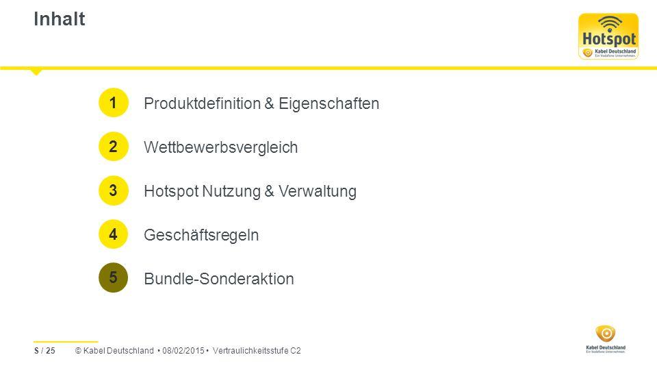 © Kabel Deutschland 08/02/2015 Vertraulichkeitsstufe C2 Inhalt Produktdefinition & Eigenschaften Wettbewerbsvergleich Hotspot Nutzung & Verwaltung Geschäftsregeln Bundle-Sonderaktion 1 2 3 5 S / 25 4
