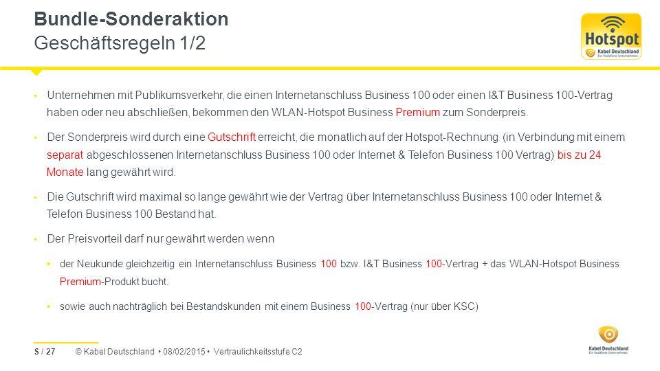 © Kabel Deutschland 08/02/2015 Vertraulichkeitsstufe C2 Bundle-Sonderaktion Geschäftsregeln 1/2 Unternehmen mit Publikumsverkehr, die einen Internetanschluss Business 100 oder einen I&T Business 100-Vertrag haben oder neu abschließen, bekommen den WLAN-Hotspot Business Premium zum Sonderpreis.