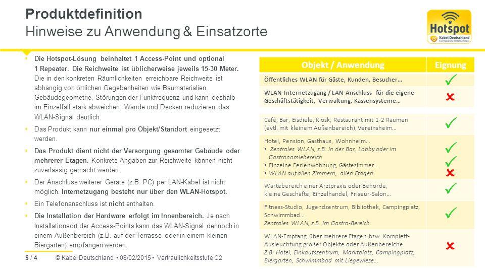 © Kabel Deutschland 08/02/2015 Vertraulichkeitsstufe C2 Produktdefinition Hinweise zu Anwendung & Einsatzorte S / 4  Die Hotspot-Lösung beinhaltet 1 Access-Point und optional 1 Repeater.