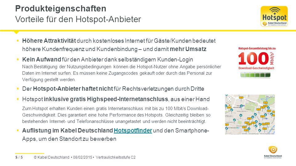 © Kabel Deutschland 08/02/2015 Vertraulichkeitsstufe C2 Inhalt Überblick Produktdefinition & Eigenschaften Hotspot Nutzung & Verwaltung Geschäftsregeln Bundle-Sonderaktion 1 2 3 4 S / 16 5